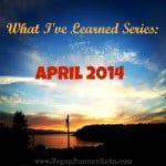 What I've Learned Series, April 2014 Edition: 10 Interesting Things I've Learned in April.