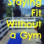 Fitness Update: Things I've Been Doing to Stay Fit Without a Gym