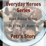 Everyday Heroes Series, Episode #3. What Being Vegan Is Like In Russia: Petr's Story