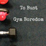 How to Beat Gym Boredom: 5 Workouts that Kick Your Butt in Under 30 Minutes