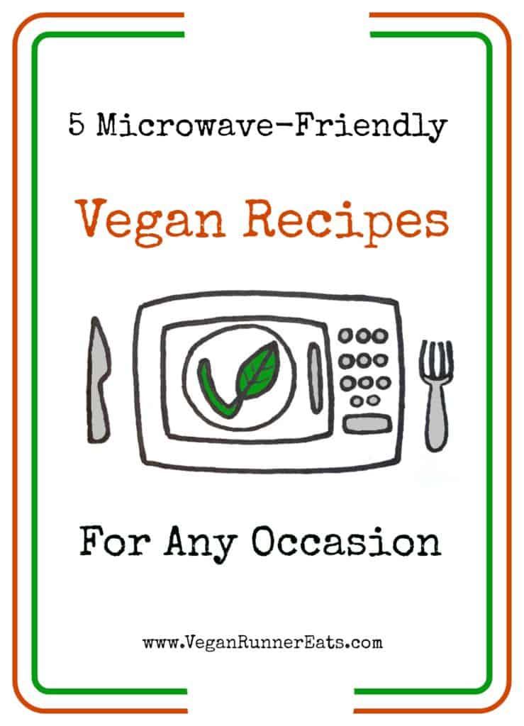 Microwave friendly vegan recipes - breakfast lunch dinner and dessert