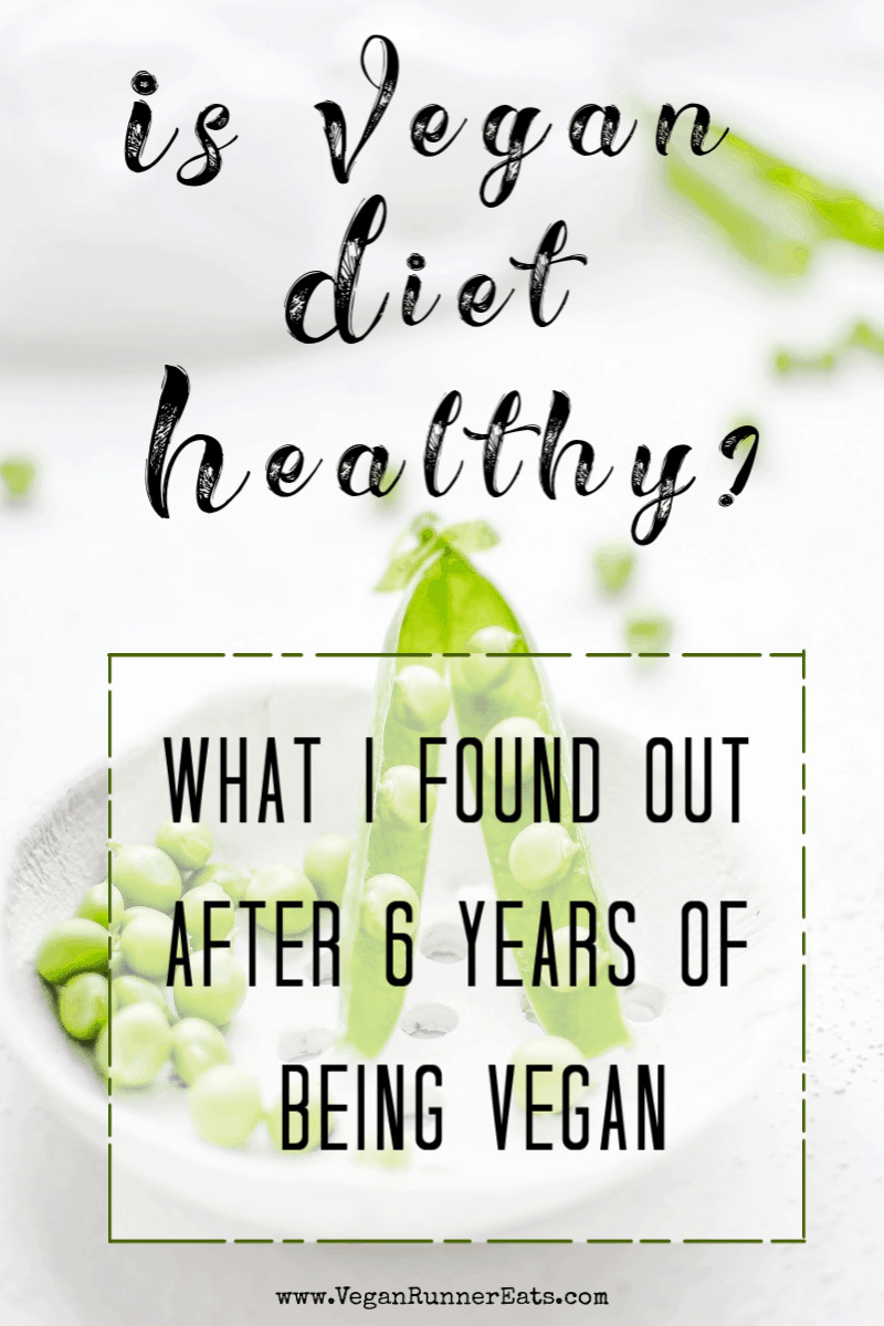 Is a vegan diet healthy? What I found out after 6 years of being vegan.