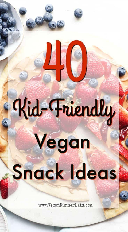40 vegan snacks for kids: easy kid-friendly vegan snack ideas that even picky eaters will love.