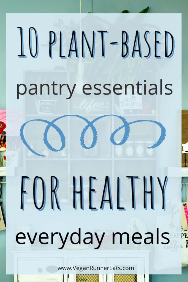 10 plant-based pantry essentials for healthy everyday vegan meals | Vegan Runner Eats